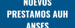 Nuevos PRESTAMOS ANSES: Reducción de Cuotas y tasas de interés