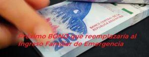 Próximo BONO que reemplazaría al Ingreso Familiar de Emergencia