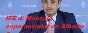 IFE 4: Mensaje esperanzador de Alberto Fernández