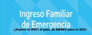 ¿ Vuelve el IFE ?: el plan de ANSES para el 2021