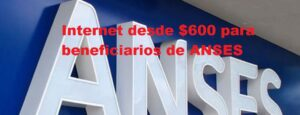Internet desde $600 para beneficiarios de ANSES