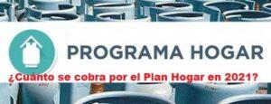 ¿Cuánto se cobra por el Plan Hogar en 2021?