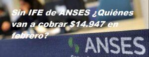 Sin IFE de ANSES ¿Quiénes van a cobrar $14.947 en febrero?