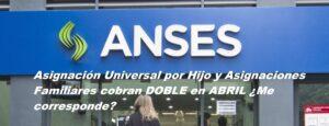 Asignación Universal por Hijo y Asignaciones Familiares cobran DOBLE en ABRIL ¿Me corresponde?
