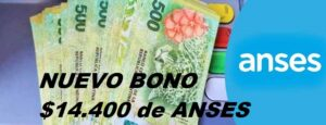 NUEVO BONO EXTRA de $14.400 pesos de ANSES