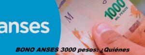 BONO ANSES 3000 pesos: ¿Quiénes y cuando se cobra el extra?