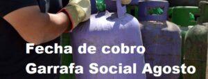 Fecha de cobro Garrafa Social Agosto 2021
